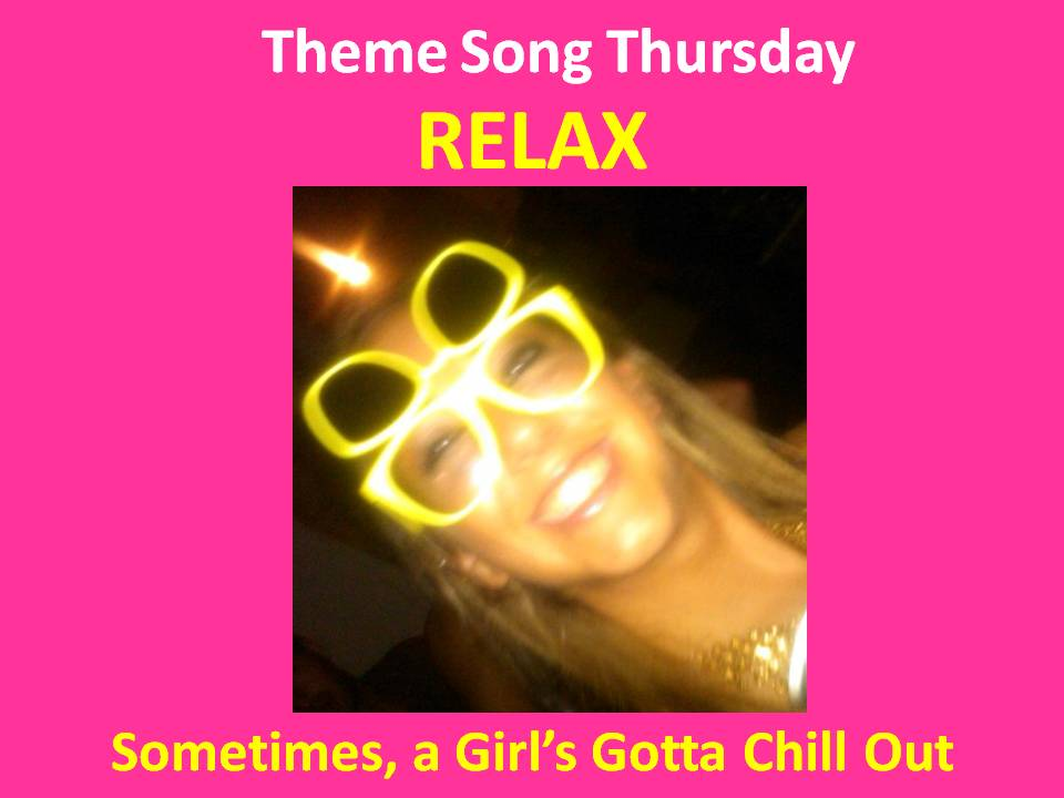 theme song thursday relax the sometimes healthy living blog